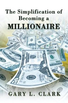 The Simplification of Becoming a Millionaire, Gary Clark