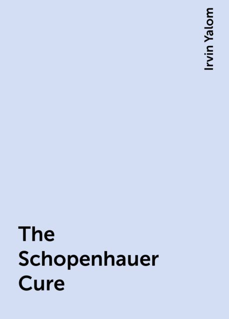 The Schopenhauer Cure, Irvin Yalom