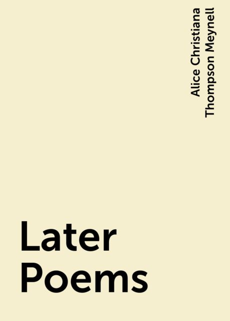 Later Poems, Alice Christiana Thompson Meynell