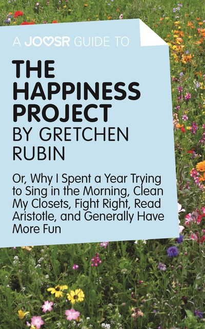 A Joosr Guide to… The Happiness Project by Gretchen Rubin, Joosr