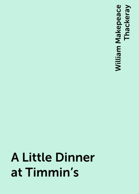 A Little Dinner at Timmin's, William Makepeace Thackeray