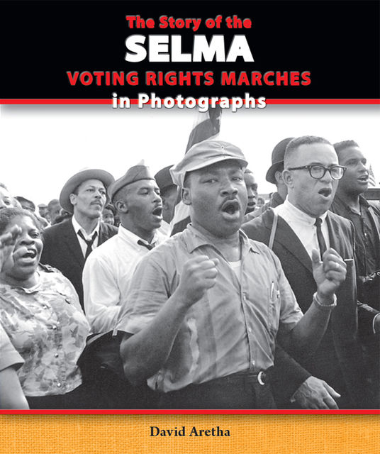The Story of the Selma Voting Rights Marches in Photographs, David Aretha