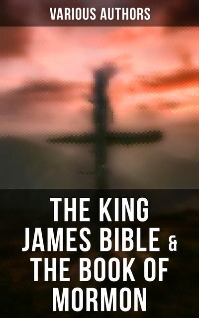 The King James Bible & The Book of Mormon, Various Authors