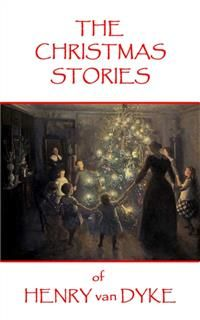 The Christmas Stories of Henry van Dyke, Henry Van Dyke