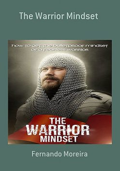The Warrior Mindset – How to Get the Bulletproof Mindset of a Fearless Warrior, Karla Max
