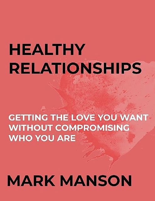Healthy Relationships – Mark Manson, Mark Manson