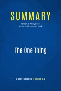 Summary : The one Thing – Gary Keller with Jay Papasan, BusinessNews Publishing