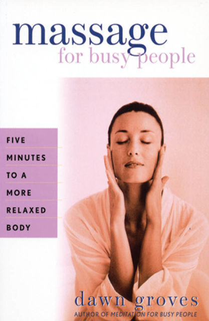 Massage for Busy People, Dawn Groves