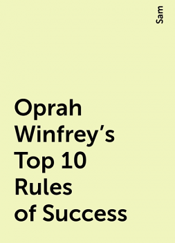 Oprah Winfrey's Top 10 Rules of Success, Sam