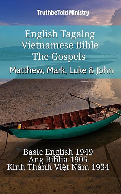 English Tagalog Vietnamese Bible – The Gospels – Matthew, Mark, Luke & John, TruthBeTold Ministry