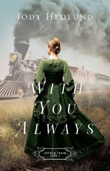 With You Always (Orphan Train Book #1), Jody Hedlund