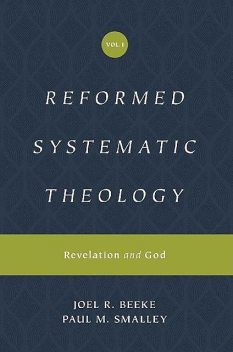 Reformed Systematic Theology, Joel Beeke, Paul M. Smalley