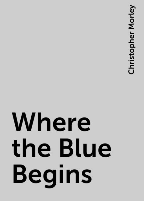 Where the Blue Begins, Christopher Morley