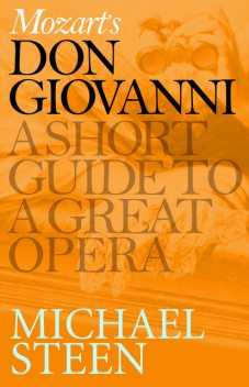 Mozart's Don Giovanni: A Short Guide to a Great Opera, Michael Steen