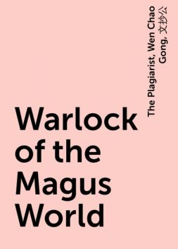 Warlock of the Magus World, The Plagiarist, Wen Chao Gong, 文抄公