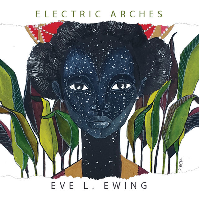 Electric Arches, Eve L. Ewing