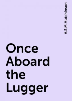 Once Aboard the Lugger, A.S.M.Hutchinson