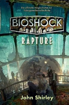 Bioshock – Rapture, John Shirley