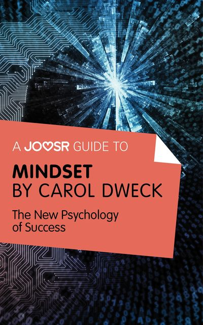 A Joosr Guide to Mindset by Carol Dweck, Joosr