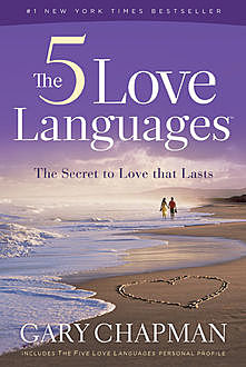 The Five Love Languages: The Secret to Love that Lasts, Gary Chapman