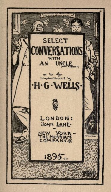Select Conversations With An Uncle & 2 Other Reminiscences (The original 1895 edition), Herbert Wells
