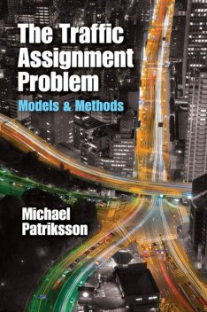 The Traffic Assignment Problem, Michael Patriksson
