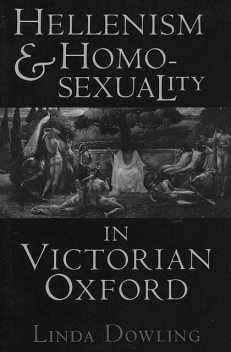 Hellenism and Homosexuality in Victorian Oxford, Linda C. Dowling