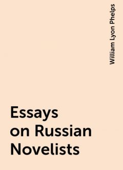Essays on Russian Novelists, William Lyon Phelps