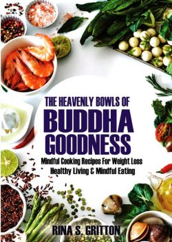 The Heavenly Bowls of Buddha Goodness, Rina S. Gritton