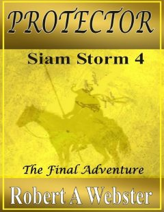 Protector: Siam Storm 4: The Final Adventure, Robert A Webster