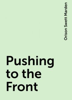 Pushing to the Front, Orison Swett Marden