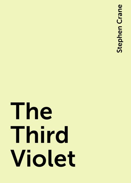 The Third Violet, Stephen Crane