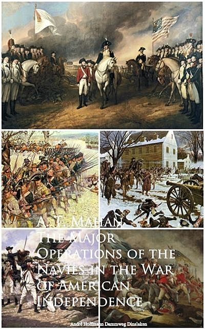 The Major Operations of the Navies in the War of American Independence, A.T. Mahan Mahan