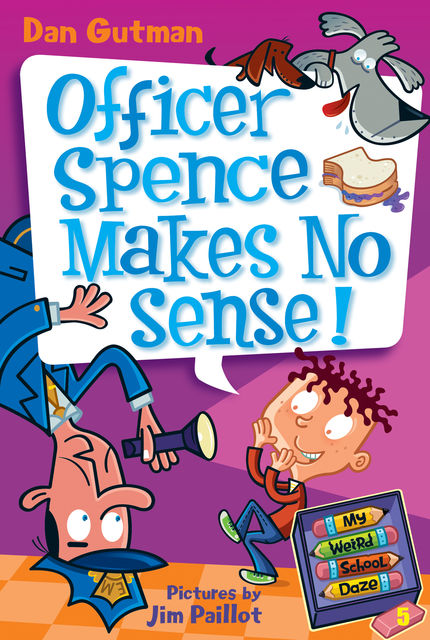 My Weird School Daze #5: Officer Spence Makes No Sense!, Dan Gutman