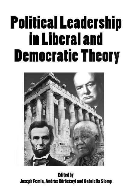 Political Leadership in Liberal and Democratic Theory, András Körösényi, Joseph Femia