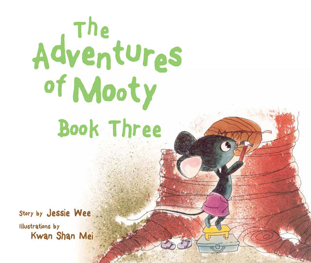 The Adventures of Mooty: Book 3. featuring: Mooty Goes to School, Mooty Plays Hide and Seek, Jessie Wee