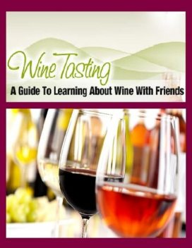 Things You Should Know About Wine Tasting, R Shelby