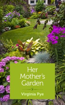 Her Mother's Garden, Virginia Pye