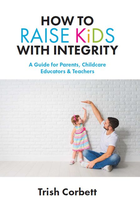 How to Raise Kids with Integrity, Trish Corbett