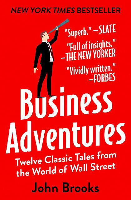 Business Adventures: Twelve Classic Tales from the World of Wall Street, John Brooks