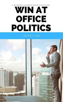 Win at Office Politics, Lee Henry