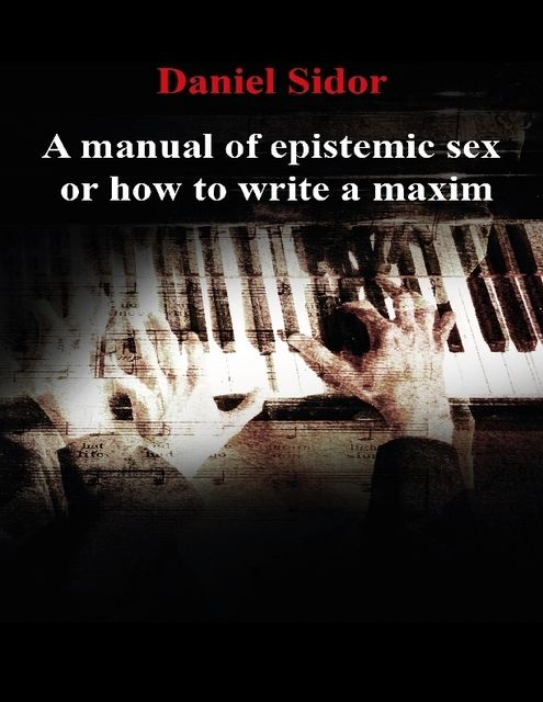 A Manual of Epistemic Sex Or How to Write a Maxim, Daniel Sidor