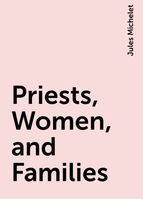 Priests, Women, and Families, Jules Michelet