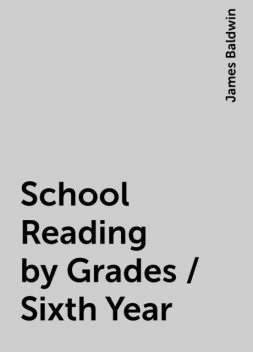 School Reading by Grades / Sixth Year, James Baldwin
