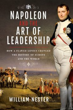 Napoleon and the Art of Leadership, William Nester
