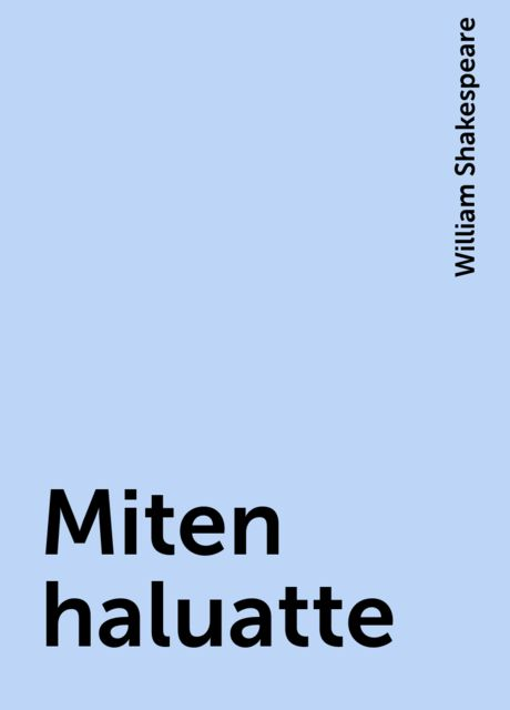 Miten haluatte, William Shakespeare