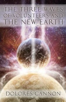 The Three Waves of Volunteers and the New Earth, Dolores Cannon