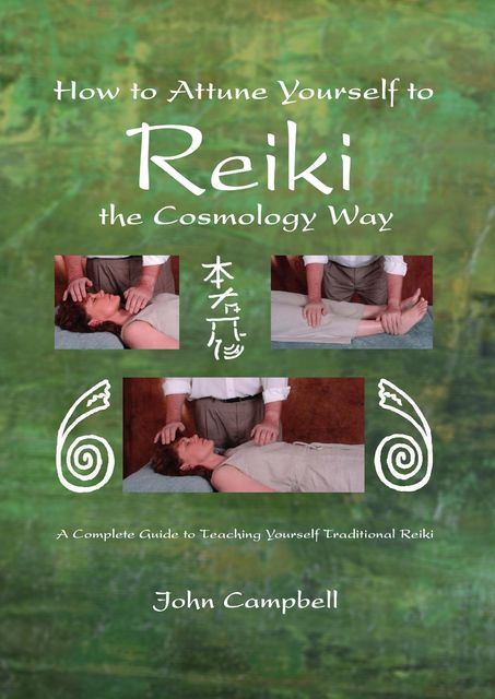 How to Attune Yourself to Reiki the Cosmology Way, John Campbell