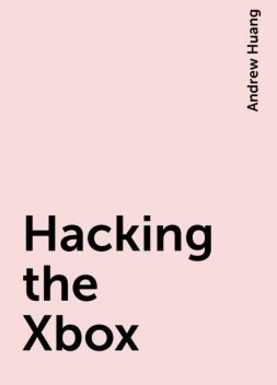 Hacking the Xbox, Andrew Huang
