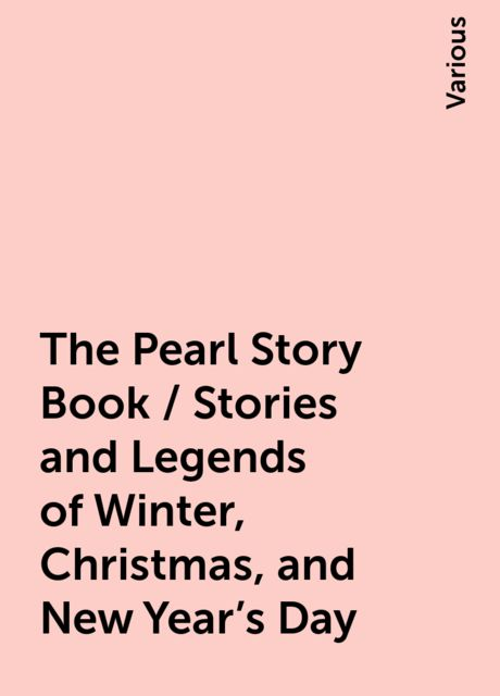 The Pearl Story Book / Stories and Legends of Winter, Christmas, and New Year's Day, Various
